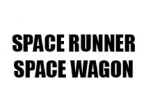 SPACE RUNNER / SPACE WAGON